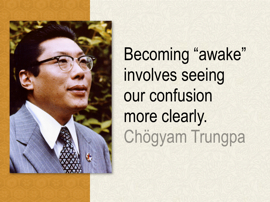 Image of Chogyam Trungpa Rinpoche with text Becoming awake involves seeing our confusion more clearly
